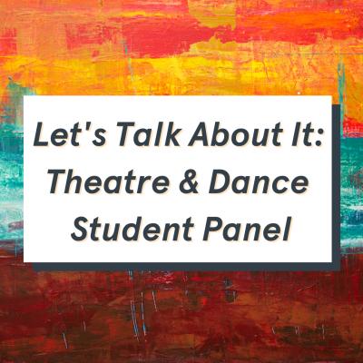 Let's Talk About It: Theatre & Dance Panel