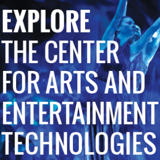 Explore the Center for Arts and Entertainment  Technologies