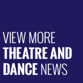View more Theatre and Dance News